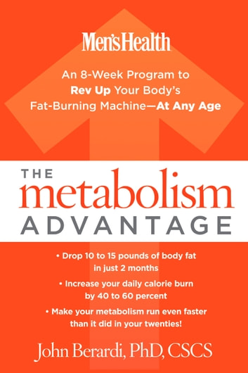 "The Metabolism Advantage - ""An 8-Week Program to Rev Up Your Body's Fat-Burning Machine--At Any Age eBook by John Berardi"