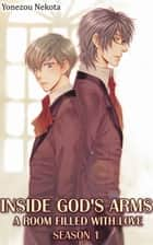 Inside God's Arms Season 1 (Yaoi Manga) ebook by Yonezou Nekota