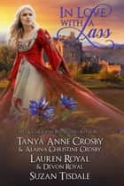 In Love with a Lass - 3 Full-Length Sweet & Clean Scottish Historical Romance Novels ebook by Tanya Anne Crosby, Lauren Royal, Suzan Tisdale,...