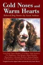 Cold Noses & Warm Hearts - Beloved Dog Stories by Great Authors ebook by Laurie Morrow