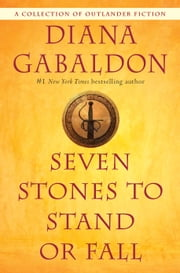 Seven Stones to Stand or Fall - A Collection of Outlander Fiction eBook by Diana Gabaldon