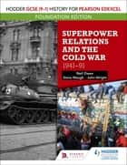 Hodder GCSE (9–1) History for Pearson Edexcel Foundation Edition: Superpower Relations and the Cold War 1941–91 ebook by Neil Owen, John Wright, Steve Waugh