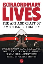 Extraordinary Lives: The Art and Craft of American Biography ebook by William Zinsser