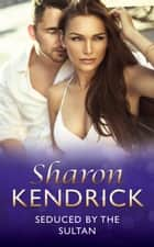 Seduced by the Sultan (Mills & Boon Modern) (Desert Men of Qurhah, Book 3) 電子書籍 by Sharon Kendrick