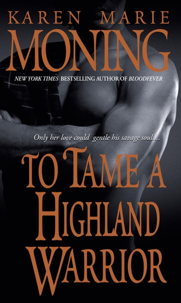 To Tame a Highland Warrior ebook by Karen Marie Moning