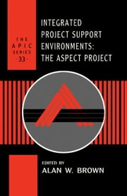 Integrated Project Support Environments: The Aspect Project ebook by Brown, Alan W.