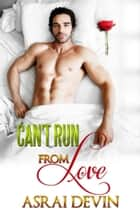 Can't Run From Love ebook by Asrai Devin