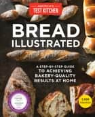 Bread Illustrated - A Step-By-Step Guide to Achieving Bakery-Quality Results At Home ebook by America's Test Kitchen