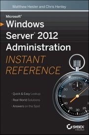 Microsoft Windows Server 2012 Administration Instant Reference ebook by Matthew Hester,Chris Henley