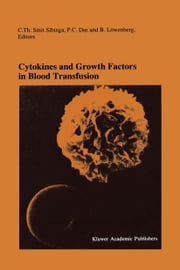 Cytokines and Growth Factors in Blood Transfusion - Proceedings of the Twentyfirst International Symposium on Blood Transfusion, Groningen 1996, organized by the Red Cross Blood Bank Noord Nederland ebook by Cees Smit Sibinga,P.C. Das,B. Löwenberg