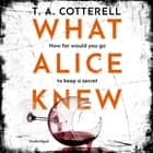 What Alice Knew - The addictive domestic thriller with a heart-stopping final twist audiobook by TA Cotterell