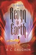 Reign the Earth ebook by A. C. Gaughen