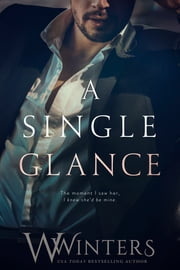 A Single Glance ebook by W. Winters, Willow Winters