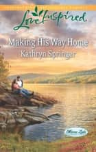 Making His Way Home (Mills & Boon Love Inspired) (Mirror Lake, Book 6) ebook by Kathryn Springer