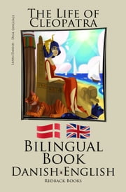 Learn Danish - Bilingual Book (Danish - English) The Life of Cleopatra ebook by Bilinguals