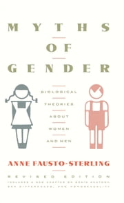 Myths Of Gender - Biological Theories About Women And Men, Revised Edition ebook by Anne Fausto-Sterling