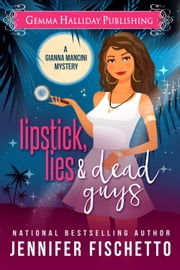 Lipstick, Lies & Dead Guys - Gianna Mancini Mysteries book #1 ebook by Jennifer Fischetto
