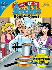 World of Archie Double Digest #7 ebook by SCRIPT: Bill Golliher, George Gladir  ARTIST: Stan Goldberg, Al Milgrom, Jeff Shultz, Jim Amash Cover: Fernando Ruiz