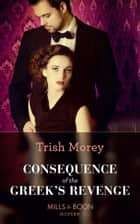 Consequence Of The Greek's Revenge (Mills & Boon Modern) (One Night With Consequences, Book 46) ebook by Trish Morey