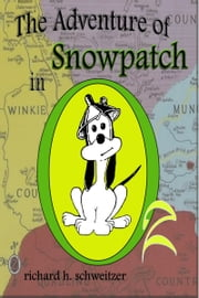 The Adventure of Snowpatch in Oz ebook by Richard H. Schweitzer