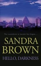 Hello, Darkness - The gripping thriller from #1 New York Times bestseller ebook by Sandra Brown