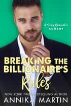 Breaking the Billionaire's Rules 電子書 by Annika Martin