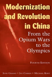 Modernization and Revolution in China - From the Opium Wars to the Olympics ebook by June M Grasso,Jay P Corrin,Michael G. Kort