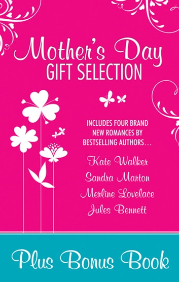 Mother's Day Gift Selection 2012 - 5 Book Box Set ebook by Kate Walker,Sandra Marton,Merline Lovelace,Anne O'Brien,Jules Bennett