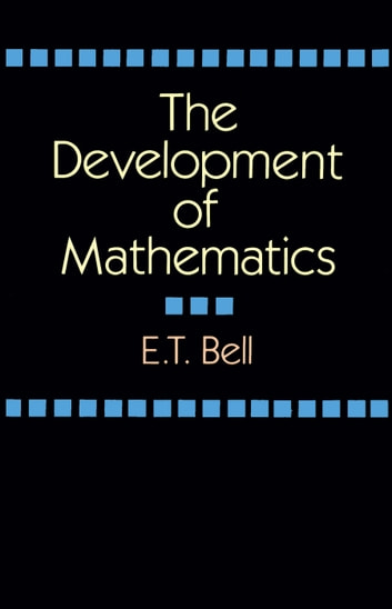 The Development of Mathematics ebook by E. T. Bell