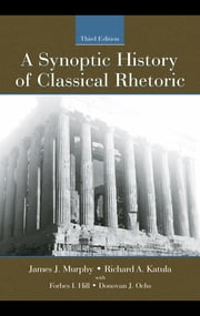A Synoptic History of Classical Rhetoric ebook by Murphy, James J.