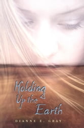 Holding Up the Earth ebook by Dianne Gray