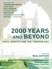 2000 Years and Beyond - Faith, Identity and the 'Commmon Era' ebook by