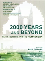 2000 Years and Beyond - Faith, Identity and the 'Commmon Era' ebook by David Archard,Trevor A. Hart,Nigel Rapport,David Archard,Paul Gifford,Trevor A. Hart,Nigel Rapport