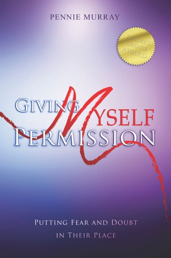 Giving Myself Permission: Putting Fear and Doubt In Their Place ebook by Pennie Murray