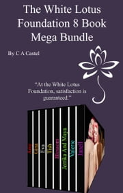 The White Lotus Foundation 8 Book Mega Bundle ebook by C A Castel