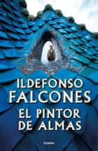 El pintor de almas eBook by Ildefonso Falcones