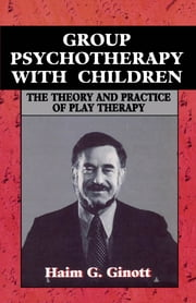 Group Psychotherapy with Children ebook by Haim G. Ginott