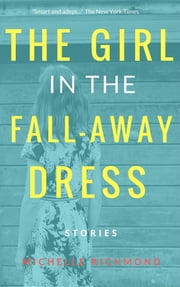 The Girl in the Fall-Away Dress - Stories ebook by Michelle Richmond