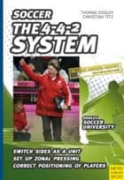 Soccer The 4-4-2 System ebook by Thomas Dooley,Christian Titz