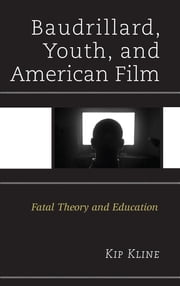 Baudrillard, Youth, and American Film - Fatal Theory and Education ebook by Kip Kline