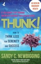Thunk! - How to Think Less for Serenity and Success ebook by Sandy C. Newbigging, Barefoot Doctor