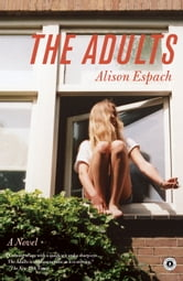 The Adults - A Novel ebook by Alison Espach