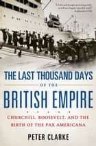 The Last Thousand Days of the British Empire ebook by Peter Clarke