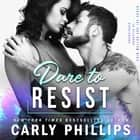 Dare to Resist audiobook by Carly Phillips