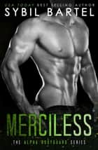 Merciless - The Alpha Bodyguard Series, #2 ebook by Sybil Bartel