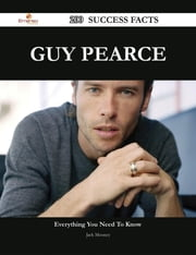Guy Pearce 200 Success Facts - Everything you need to know about Guy Pearce ebook by Jack Mooney