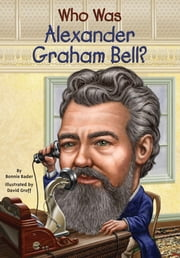 Who Was Alexander Graham Bell? ebook by Bonnie Bader,David Groff