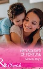 Her Soldier Of Fortune (Mills & Boon Cherish) (The Fortunes of Texas: The Rulebreakers, Book 1) 電子書 by Michelle Major
