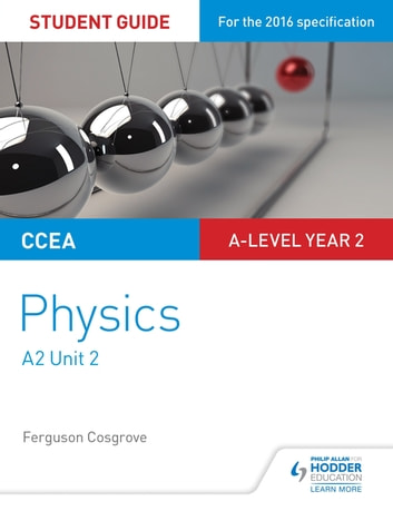 CCEA A2 Unit 2 Physics Student Guide: Fields, capacitors and particle physics ebook by Ferguson Cosgrove