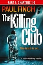 The Killing Club (Part One: Chapters 1-6) (Detective Mark Heckenburg, Book 3) ebook by Paul Finch